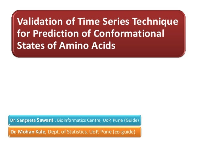 Validation of Time Series Technique   for Prediction of Conformational   States of Amino AcidsDr. Sangeeta Sawant , Bioinf...
