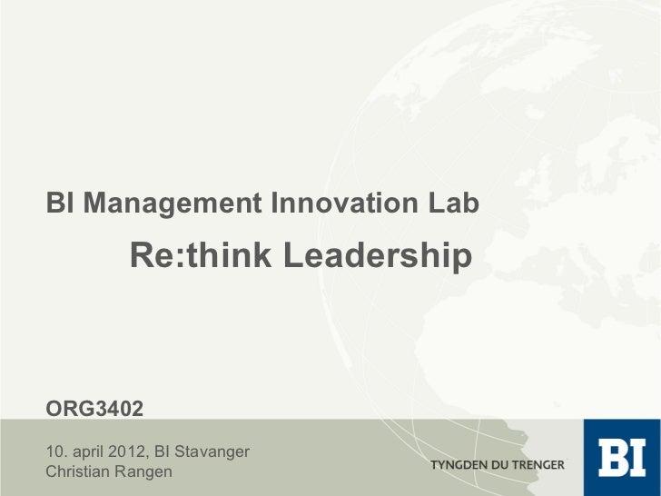 BI Management Innovation Lab           Re:think LeadershipORG340210. april 2012, BI StavangerChristian Rangen