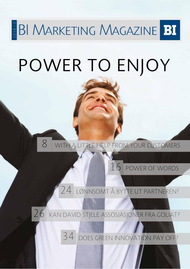 BI Marketing MagazineBI Marketing Magazine 2014–1 POWER TO ENJOY POWER OF WORDS16 LØNNSOMT Å BYTTE UT PARTNEREN?24 WITH A ...
