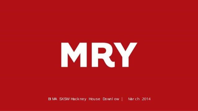 BI MA SXSW Hackney House Downl ow | Mar ch 2014