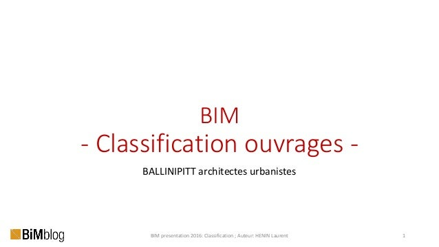 BIM - Classification ouvrages - BALLINIPITT architectes urbanistes BIM presentation 2016: Classification ; Auteur: HENIN L...