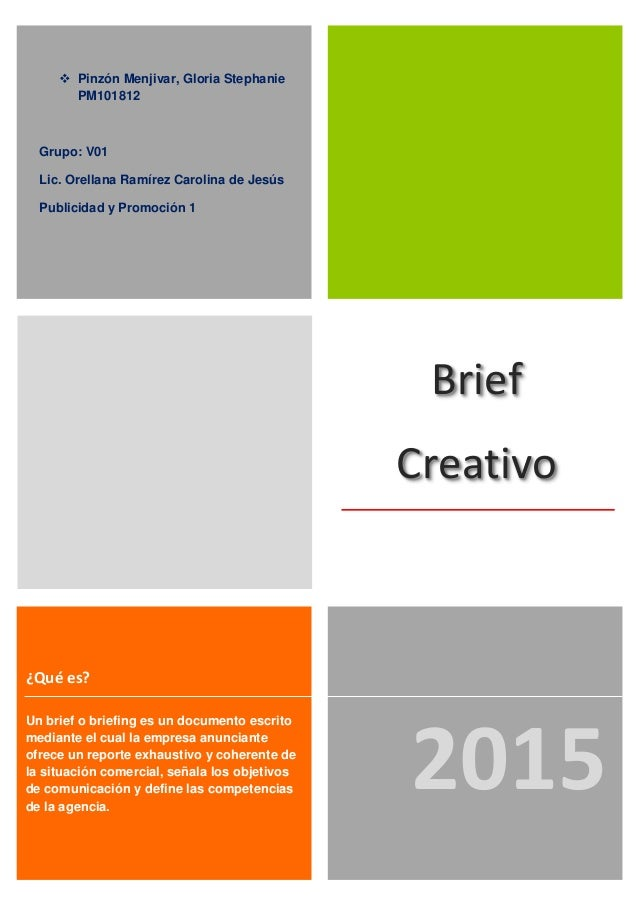 Brief Creativo Un brief o briefing es un documento escrito mediante el cual la empresa anunciante ofrece un reporte exhaus...