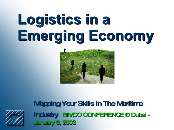 Logistics in a Emerging Economy Mapping Your Skills In The Maritime Industry  BIMCO CONFERENCE – Dubai - January 8, 2003