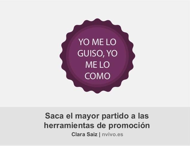 YO ME LO GUISO, YO ME LO COMO  Saca el mayor partido a las herramientas de promoción Clara Saiz   nvivo.es