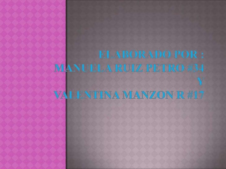 Elaborado por :manuela Ruiz petro #34y valentina manzon r #17<br />