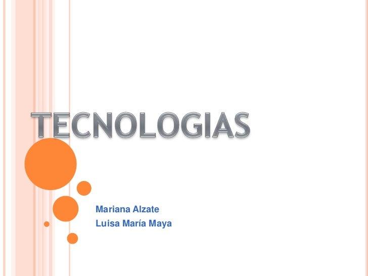 TECNOLOGIAS<br />Mariana Alzate <br />Luisa María Maya<br />