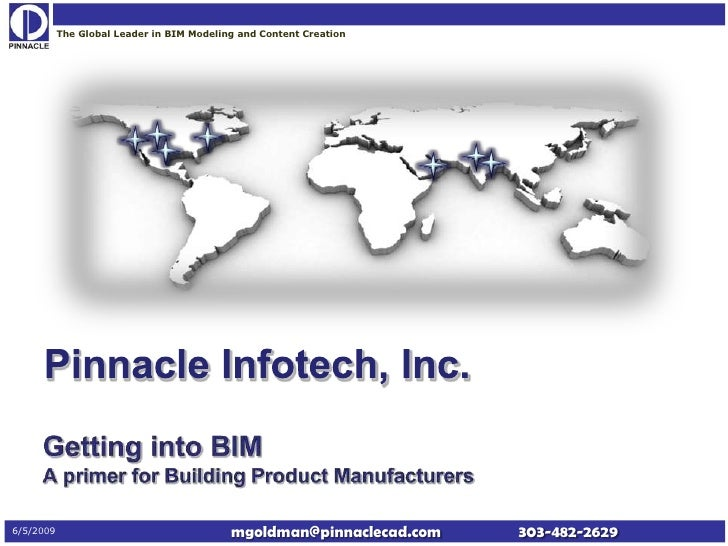 The Global Leader in BIM Modeling and Content Creation     6/5/2009                                   mgoldman@pinnaclecad...