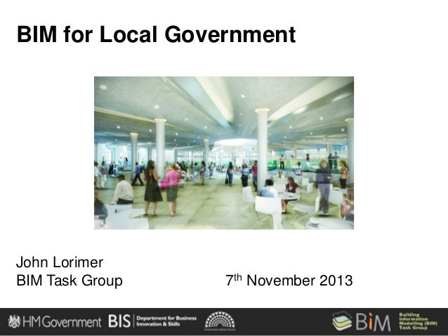 BIM for Local Government  John Lorimer BIM Task Group  7th November 2013