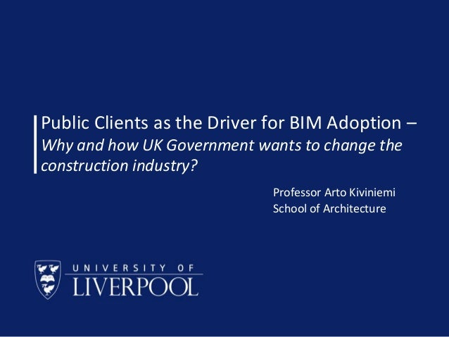 Public Clients as the Driver for BIM Adoption – Why and how UK Government wants to change the construction industry? Profe...