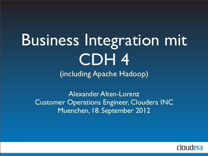 Business Integration mit        CDH 4        (including Apache Hadoop)          Alexander Alten-Lorenz Customer Operations...