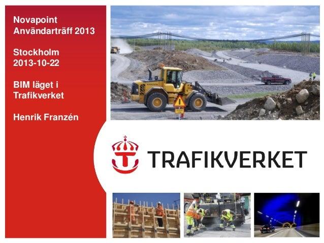 Novapoint Användarträff 2013 Stockholm 2013-10-22  BIM läget i Trafikverket Henrik Franzén