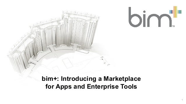 bim+: Introducing a Marketplace for Apps and Enterprise Tools                                  1