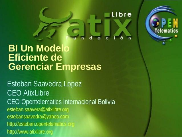 BI Un ModeloEficiente deGerenciar EmpresasEsteban Saavedra LopezCEO AtixLibreCEO Opentelematics Internacional Boliviaesteb...