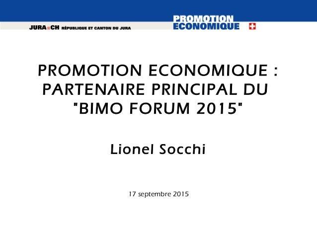 """17 septembre 2015 PROMOTION ECONOMIQUE : PARTENAIRE PRINCIPAL DU """"BIMO FORUM 2015"""" Lionel Socchi"""