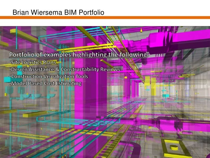 Brian Wiersema BIM Portfolio<br />Portfolio of examples highlighting the following:<br /><ul><li>Site Logistics Plans