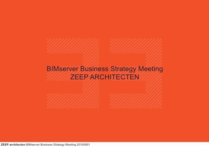 BIMserver Business Strategy Meeting                                     ZEEP ARCHITECTENZEEP architecten BIMserver Busines...
