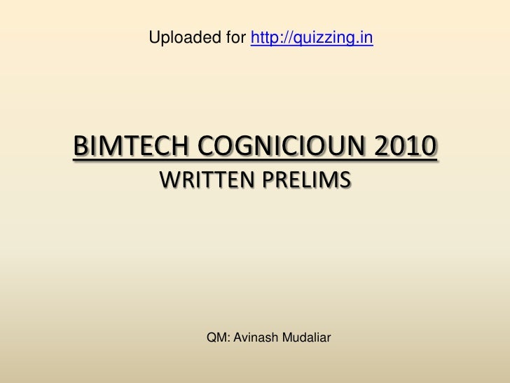 Uploaded for http://quizzing.in     BIMTECH COGNICIOUN 2010      WRITTEN PRELIMS                 QM: Avinash Mudaliar