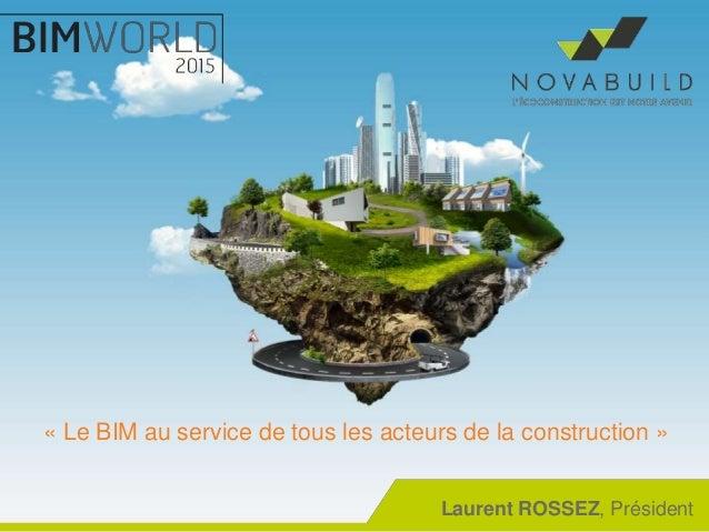 « Le BIM au service de tous les acteurs de la construction » Laurent ROSSEZ, Président