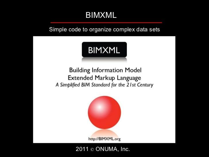 BIMXMLSimple code to organize complex data sets         2011 © ONUMA, Inc.