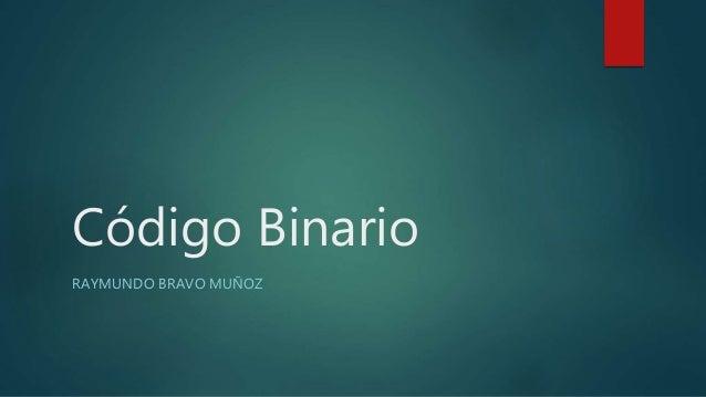 Código Binario RAYMUNDO BRAVO MUÑOZ