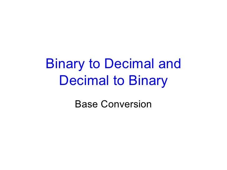 Binary to Decimal and Decimal to Binary Base Conversion