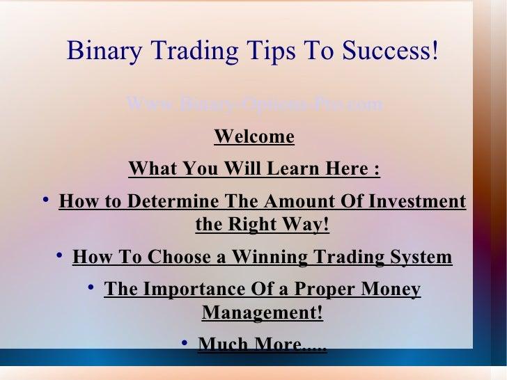 Binary Trading Tips To Success! <ul><li>Www.Binary-Options-Pro.com </li></ul><ul><li>Welcome </li></ul><ul><li>What You Wi...