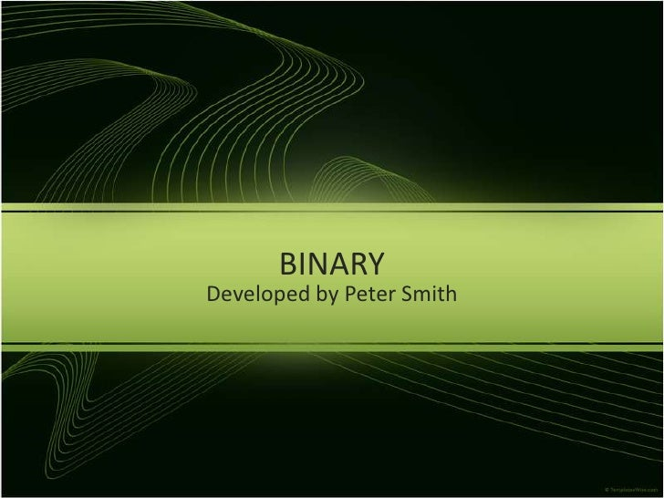 BINARY<br />Developed by Peter Smith<br />
