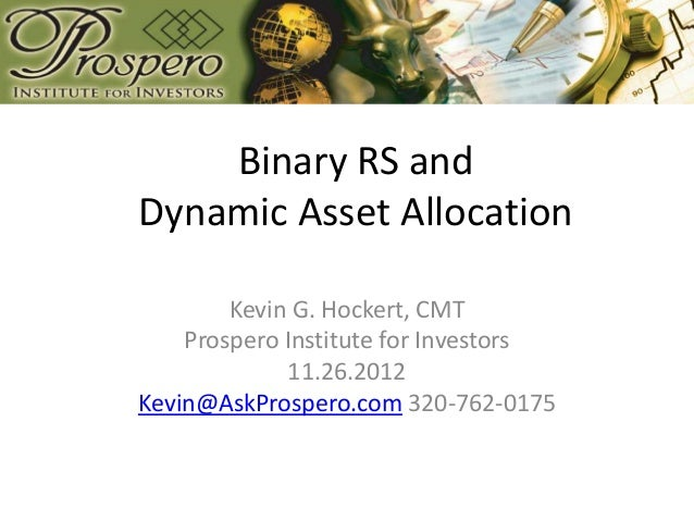 Binary RS andDynamic Asset Allocation        Kevin G. Hockert, CMT    Prospero Institute for Investors             11.26.2...