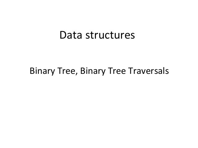 Data structures Binary Tree, Binary Tree Traversals
