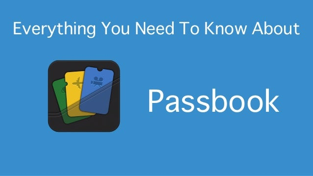 Everything You Need To Know AboutPassbook