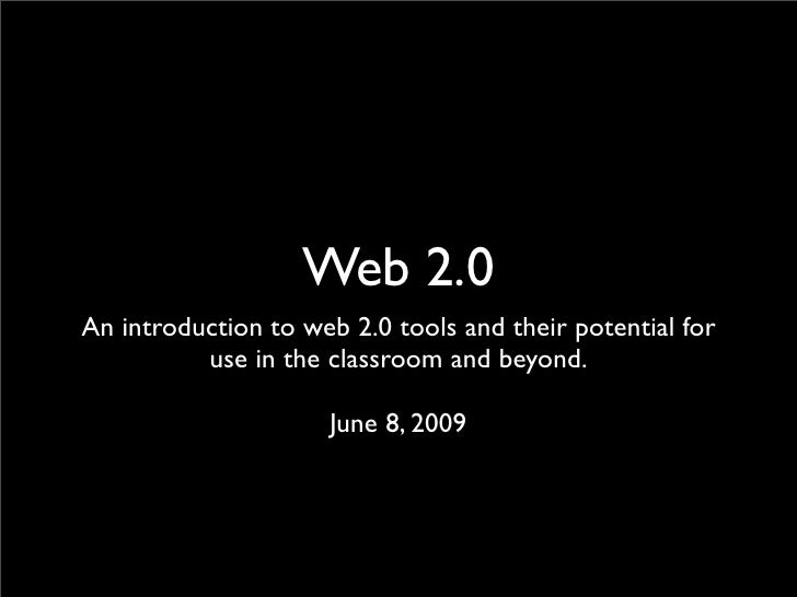 Web 2.0 An introduction to web 2.0 tools and their potential for           use in the classroom and beyond.               ...
