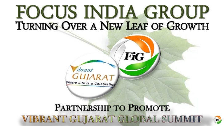 Focus India Group, Turning Over a New Leaf of Growth - Partnership to Promote Vibrant Gujarat Global Summit