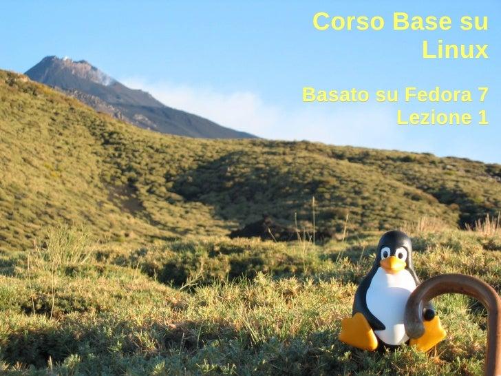 Corso Base su         Linux Basato su Fedora 7          Lezione 1