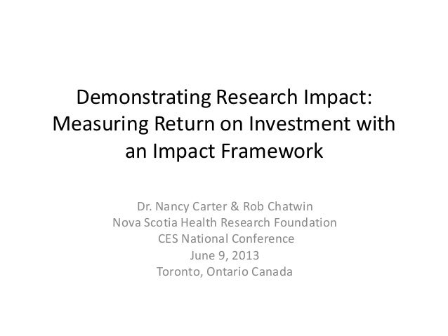 Demonstrating Research Impact: Measuring Return on Investment with an Impact Framework Dr. Nancy Carter & Rob Chatwin Nova...