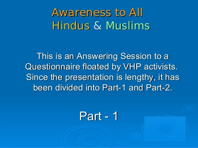 Awareness to AllAwareness to All HindusHindus && MuslimsMuslims This is an Answering Session to aThis is an Answering Sess...