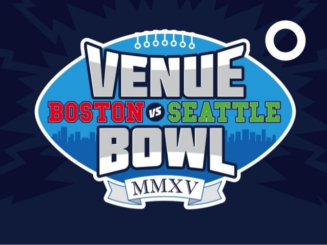 Venue Bowl 2015: Boston vs. Seattle