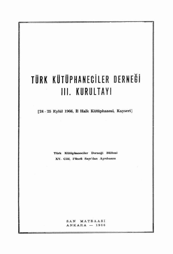 TÜRK KÜTÜPHANECilER DERNEOi               iii.      KURULTAYı   [24 - 25 Eylül 1966,   n Halk Kütüphanesi,          Kayser...