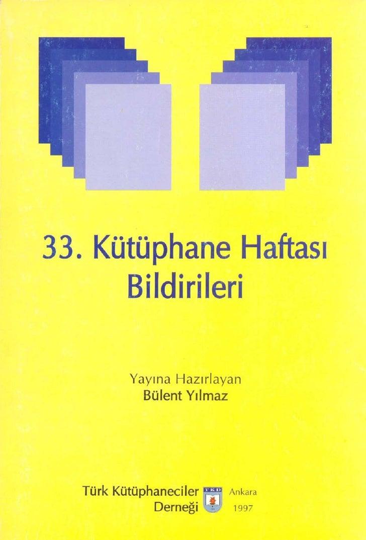 33. Kütüphane Haftası       Bildirileri           Yayına Hazırlayan            Bülent Yılmaz       Türk Kütüphaneciler    ...