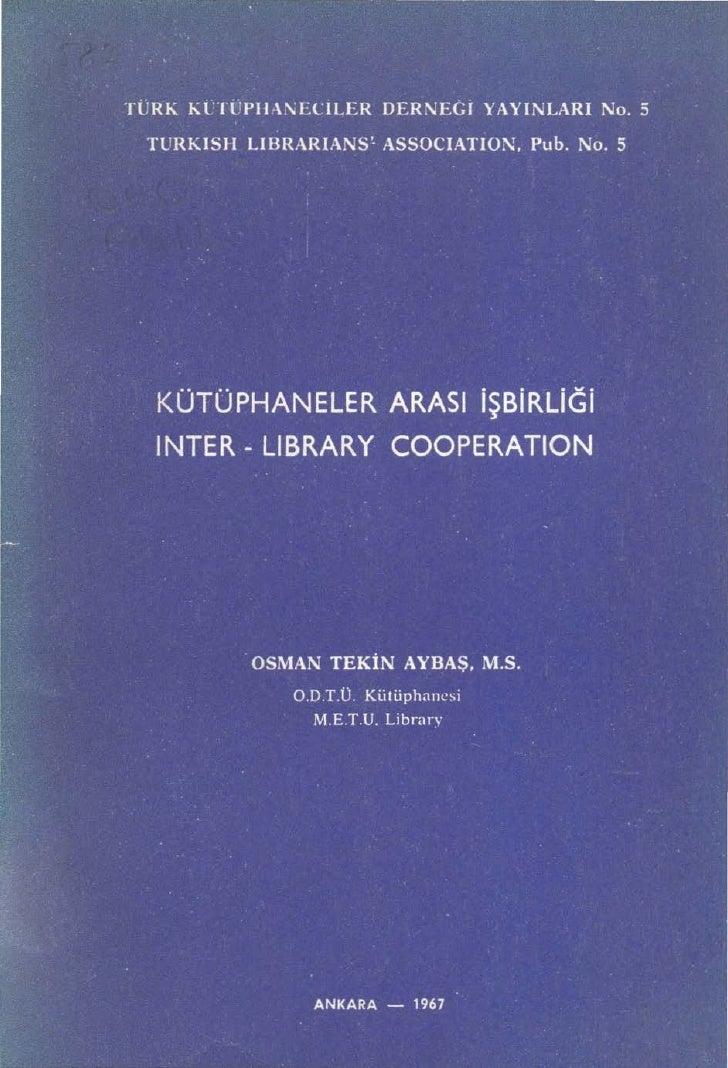TORK KÜTÜPHANECİLER DERNEGİ YAYıNLARı No. 5   TURKISH LIBRARIANS' ASSOCIATION, Pub. No. 5        KÜTÜPHANELER ARASI iŞBiRL...