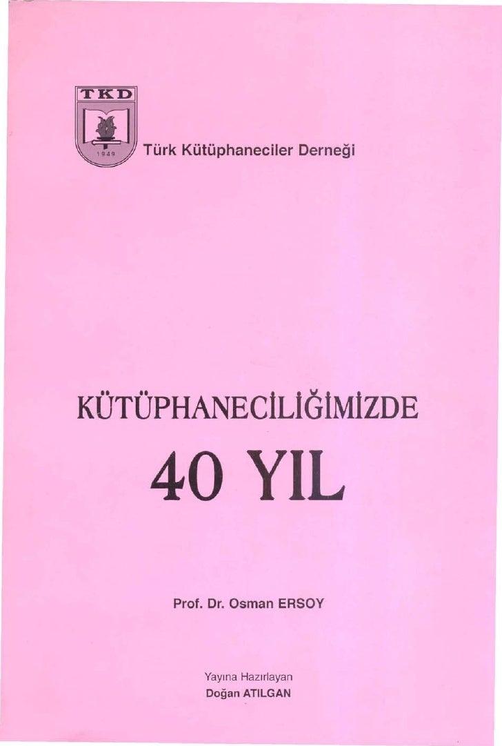 ITKDI    00      Türk Kütüphaneeiler        Derneği    KÜTÜPHANEClLlölMlzDE          40 YIL            Prof. Dr. Osman ERS...