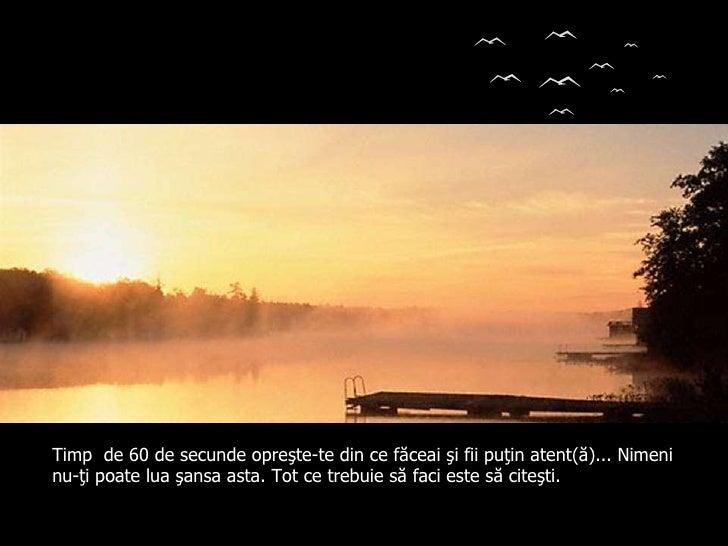 Autor (a) do texto: Desconhecido Ouvido Deus Colacio.j Timp  de 60 de secunde opreşte-te din ce făceai şi fii puţin atent(...