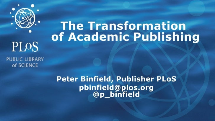 The Transformation   of   Academic Publishing Peter Binfield, Publisher PLoS [email_address] @p_binfield