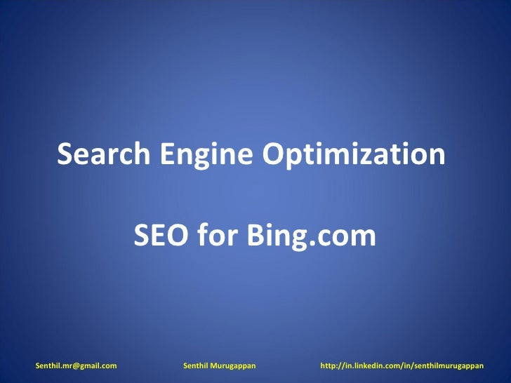 Search Engine Optimization  SEO for Bing.com Senthil.mr@gmail.com  Senthil Murugappan  http://in.linkedin.com/in/senthilmu...