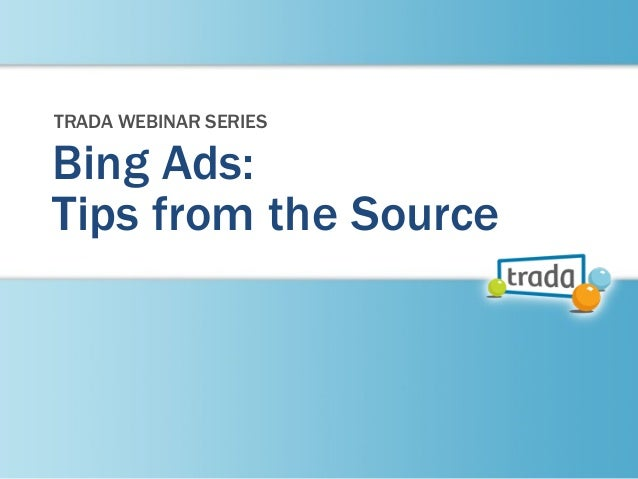 Bing Ads:Tips from the SourceTRADA WEBINAR SERIES