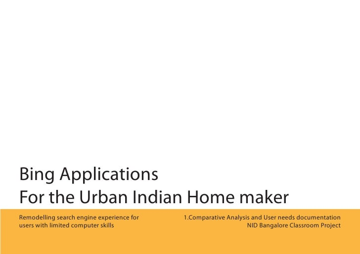 Bing ApplicationsFor the Urban Indian Home makerRemodelling search engine experience for   1.Comparative Analysis and User...