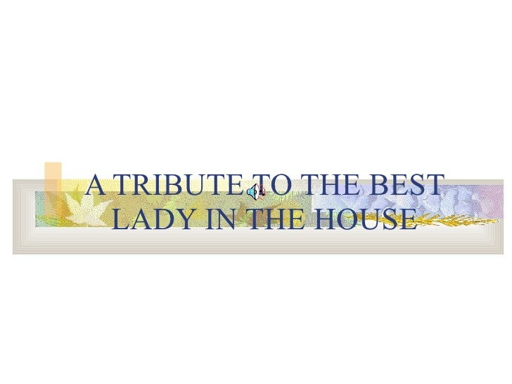 A TRIBUTE TO THE BEST LADY IN THE HOUSE