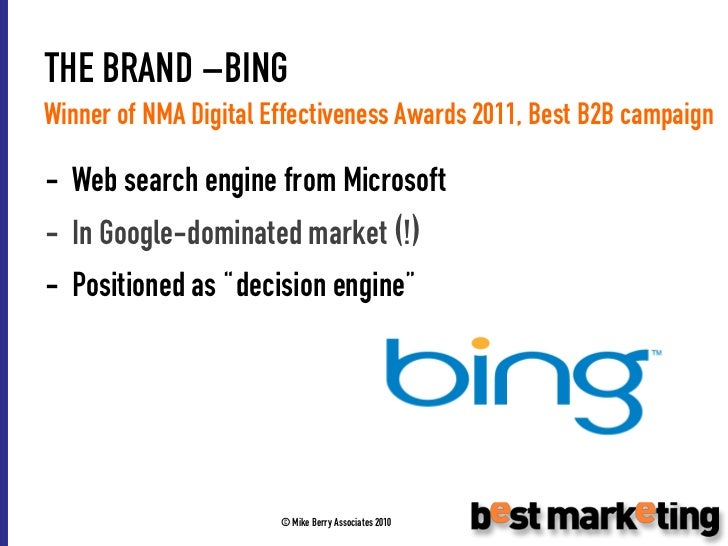 THE BRAND –BINGWinner of NMA Digital Effectiveness Awards 2011, Best B2B campaign- Web search engine from Microsoft- In Go...
