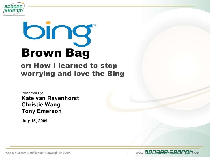 Brown Bag <br />or: How I learned to stopworrying and love the Bing<br />Presented By:<br />Kate van Ravenhorst<br />Chris...
