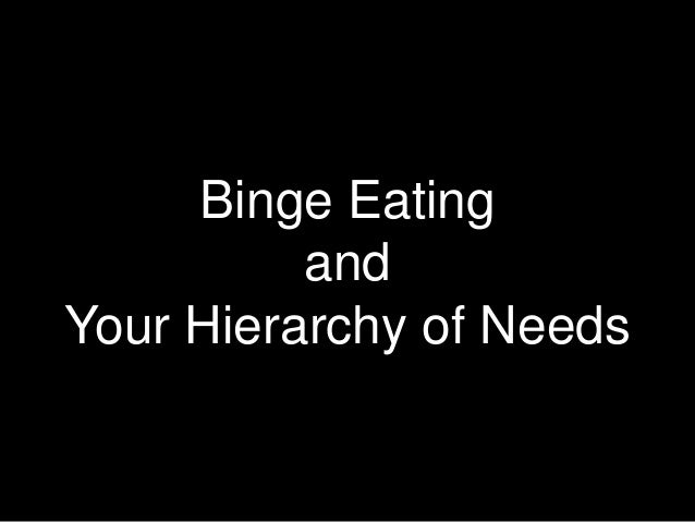 Binge Eating and Your Hierarchy of Needs