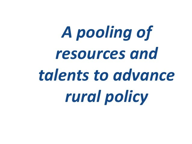 A pooling of  resources andtalents to advance    rural policy